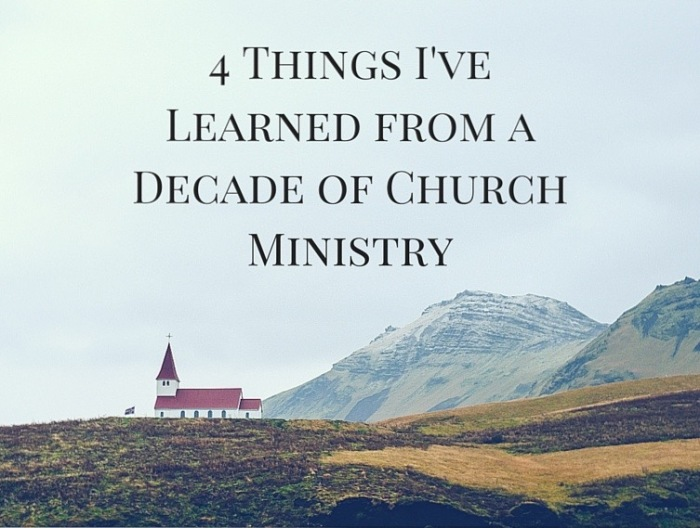 4 Things I've Learned from a Decade of Church Ministry
